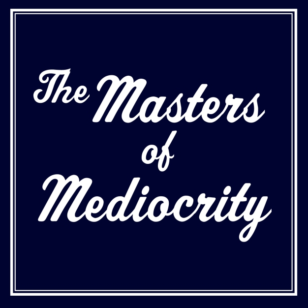 TheMastersofMediocrity